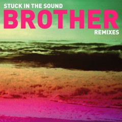 stuck in the sound,remix,brother,yuksek,juveniles,panteros666