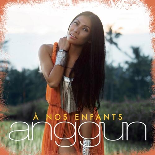 anggun,à nos enfants,clip,enfants,radios,toujours,ailleurs,album,mp3,lyric,tf1 musique
