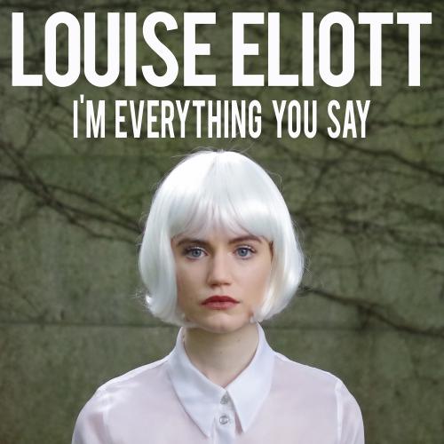louise eliott, i'm everything you say